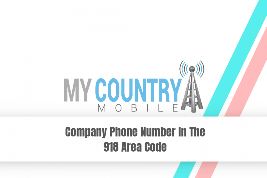 Company Phone Number In The 918 Area Code - My Country Mobile