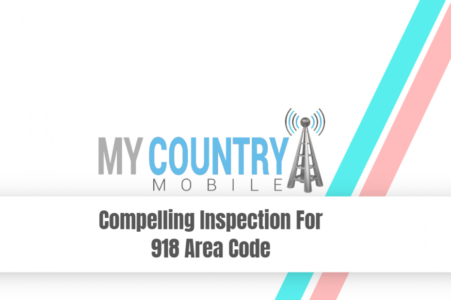 Compelling Inspection For 918 Area Code - My Country Mobile