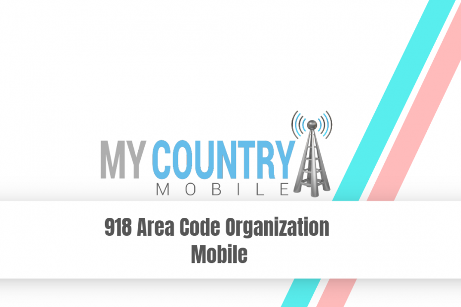 918 Area Code Organization Mobile - My Country Mobile