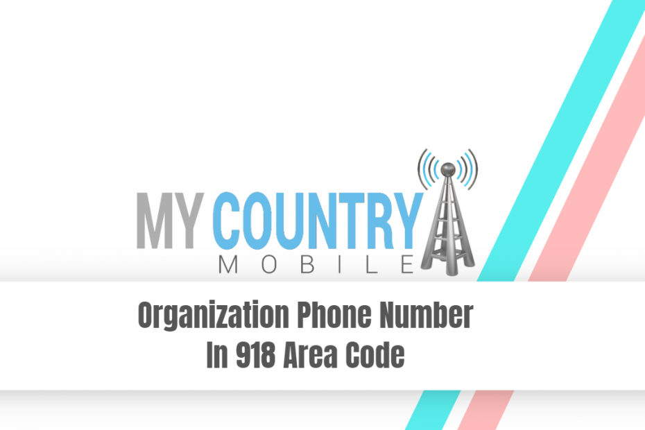 Organization Phone Number In 918 Area Code - My Country Mobile