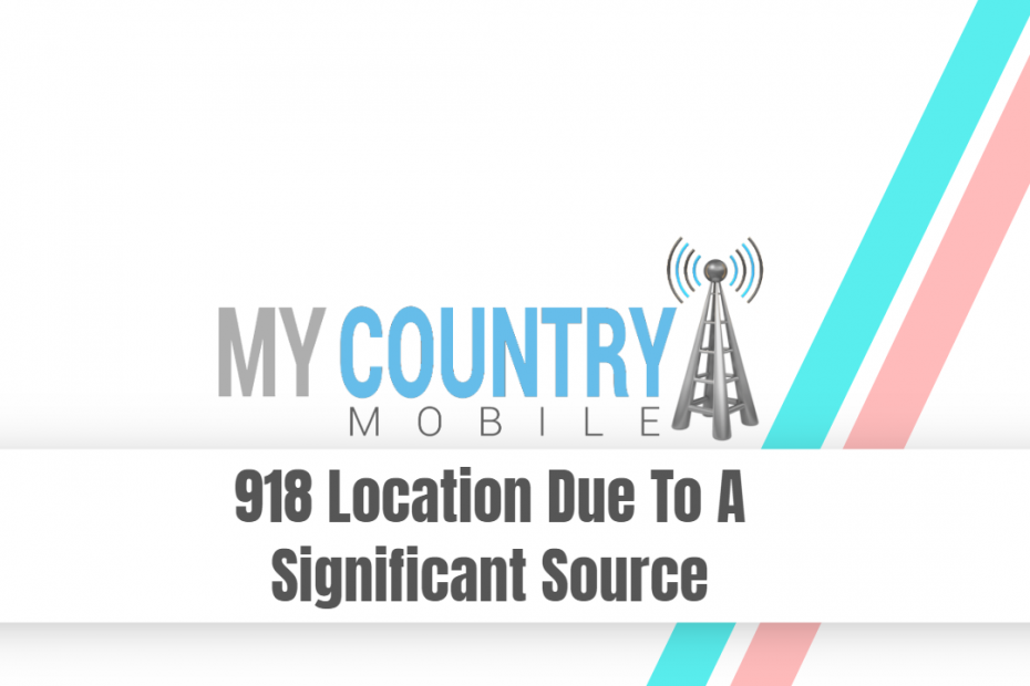918 Location Due To A Significant Source - My Country Mobile