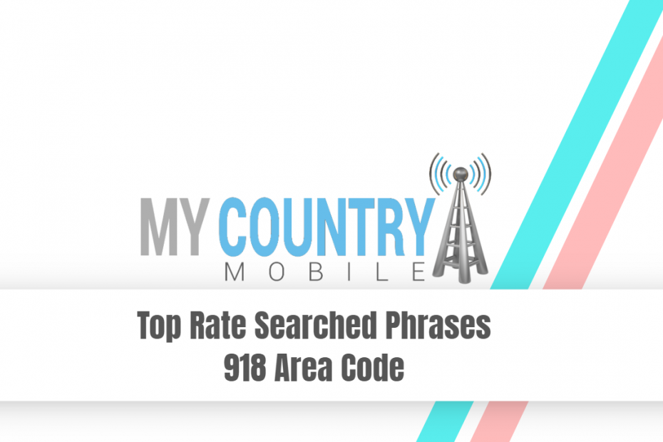 Top Rate Searched Phrases 918 Area Code - My Country Mobile
