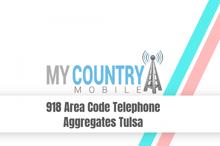 918 Area Code Telephone Aggregates Tulsa - My Country Mobile