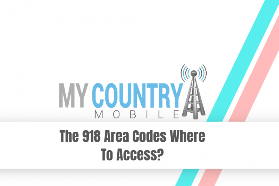 The 918 Area Codes Where To Access? - My Country Mobile