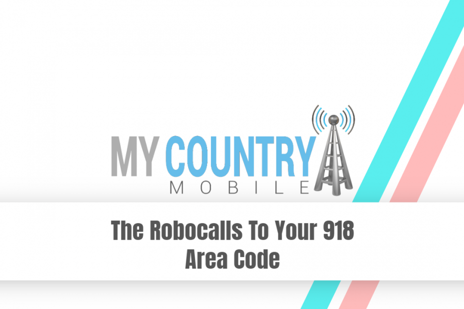 The Robocalls To Your 918 Area Code - My Country Mobile