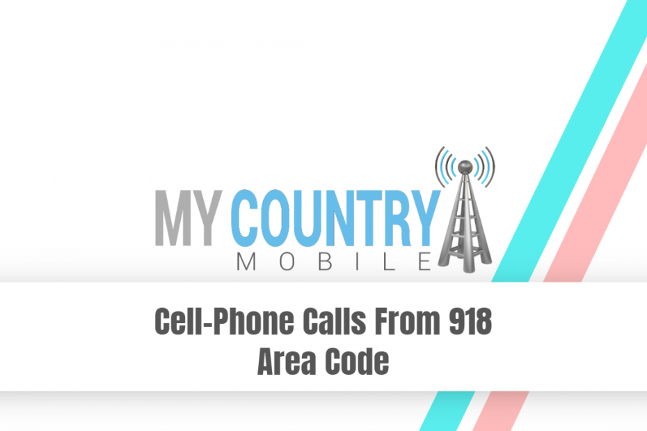 Cell-Phone Calls From 918 Area Code - My Country Mobile
